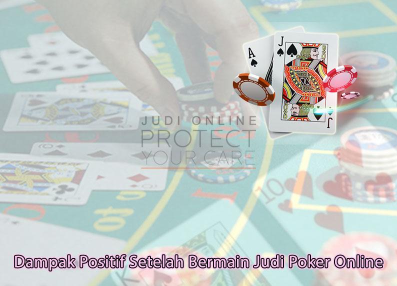 Dampak Positif Setelah Bermain Judi Poker Online